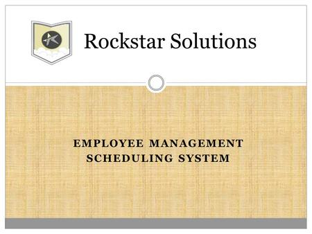 EMPLOYEE MANAGEMENT SCHEDULING SYSTEM Rockstar Solutions.