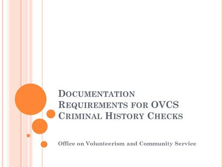 D OCUMENTATION R EQUIREMENTS FOR OVCS C RIMINAL H ISTORY C HECKS Office on Volunteerism and Community Service.