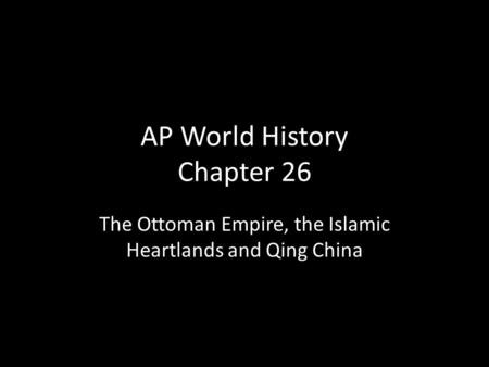 AP World History Chapter 26 The Ottoman Empire, the Islamic Heartlands and Qing China.