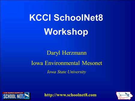 KCCI SchoolNet8 Workshop Daryl Herzmann Iowa Environmental Mesonet Iowa State University.