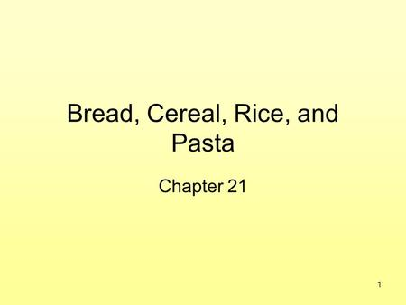 "1 Bread, Cereal, Rice, and Pasta Chapter 21. 2 Grains…for Energy and More High in ""carbs"" –Good source of energy –Simple and complex carbs Fiber-Rich."