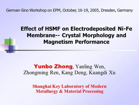 Effect of HSMF on Electrodeposited Ni-Fe Membrane-- Crystal Morphology and Magnetism Performance Yunbo Zhong, Yanling Wen, Zhongming Ren, Kang Deng, Kuangdi.