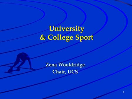 1 University & College Sport Zena Wooldridge Chair, UCS.