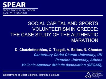 Department of Sport Science, Tourism & Leisure SOCIAL CAPITAL AND SPORTS VOLUNTEERISM IN GREECE: THE CASE STUDY OF THE AUTHENTIC MARATHON D. Chatziefstathiou,