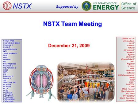 NSTX Team Meeting December 21, 2009 College W&M Colorado Sch Mines Columbia U Comp-X General Atomics INEL Johns Hopkins U LANL LLNL Lodestar MIT Nova Photonics.