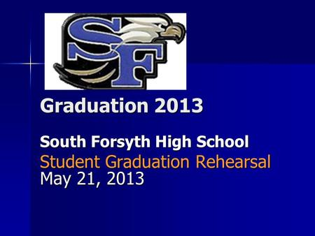 Graduation 2013 South Forsyth High School Student Graduation Rehearsal May 21, 2013.