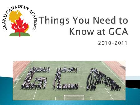 2010-2011.  Academic ◦ Honour Roll system Magna Cum LaudeSumma Cum Laude must be enrolled in both Canadian and Chinese subjects at GCA. No Fails Average.