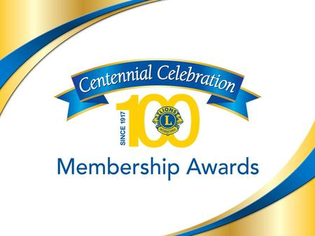 3 Centennial Celebration: Membership Awards Membership Awards Qualification Period April 1, 2015 - June 30, 2018.