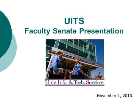 UITS Faculty Senate Presentation November 1, 2010.