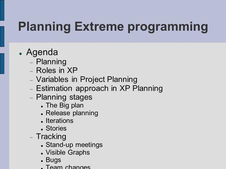 Planning Extreme programming Agenda  Planning  Roles in XP  Variables in Project Planning  Estimation approach in XP Planning  Planning stages The.
