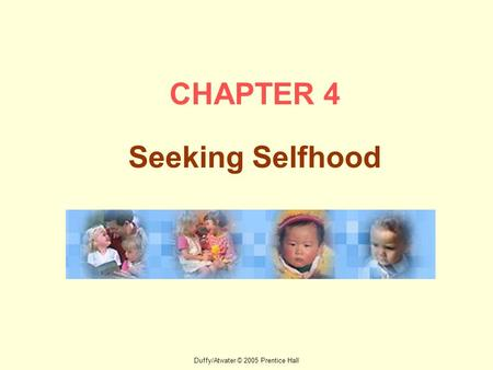 Duffy/Atwater © 2005 Prentice Hall CHAPTER 4 Seeking Selfhood.