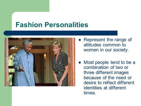 Fashion Personalities Represent the range of attitudes common to women in our society. Most people tend to be a combination of two or three different images.