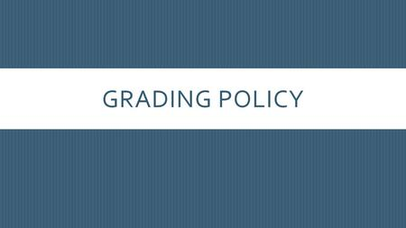 GRADING POLICY. HOW A GRADE IS DETERMINED 50% Tests, Quizzes, and Projects 50% Class Work and Home Work.