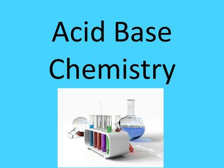 Acid Base Chemistry. Acids Taste sour conduct electricity react with zinc or magnesium to produce hydrogen gas turn blue litmus paper red.