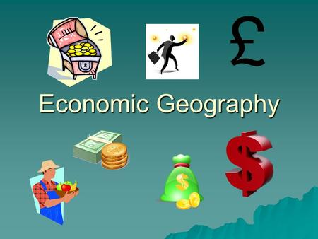 Economic Geography.  Economics is the study of how individuals, businesses and nations make things, buy things, spend money and save money. Goods – stuff.