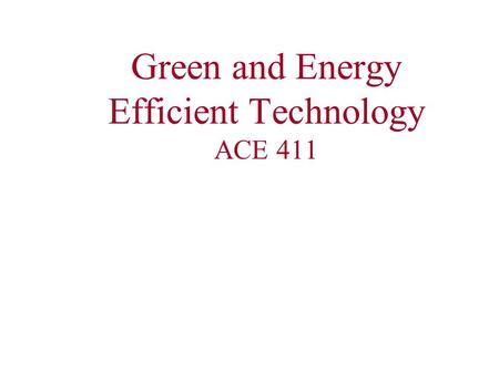 Green and Energy Efficient Technology ACE 411. Promises & Limits of Sustainability/National Programs 2.