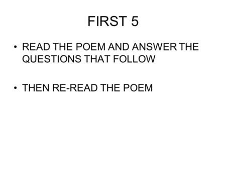 FIRST 5 READ THE POEM AND ANSWER THE QUESTIONS THAT FOLLOW THEN RE-READ THE POEM.