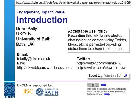 A centre of expertise in digital information managementwww.ukoln.ac.uk Engagement, Impact, Value: Introduction Brian Kelly UKOLN University of Bath Bath,