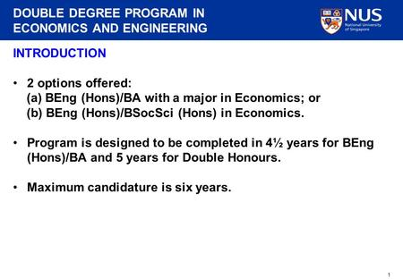 DOUBLE DEGREE PROGRAM IN ECONOMICS AND ENGINEERING 1 INTRODUCTION 2 options offered: (a) BEng (Hons)/BA with a major in Economics; or (b) BEng (Hons)/BSocSci.