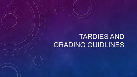 TARDIES AND GRADING GUIDLINES. TARDIES WILL BEGIN ON MONDAY, AUGUST 31 ST. THERE ARE A FEW CHANGES TO THE POLICY/SYSTEM THIS YEAR: There will be NO TARDY.