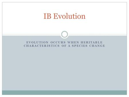 EVOLUTION OCCURS WHEN HERITABLE CHARACTERISTICS OF A SPECIES CHANGE IB Evolution.