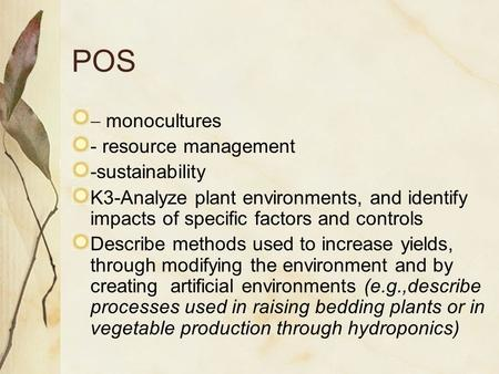 POS  monocultures - resource management -sustainability K3-Analyze plant environments, and identify impacts of specific factors and controls Describe.