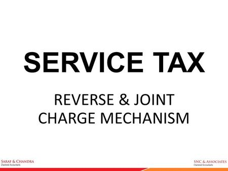 SERVICE TAX REVERSE & JOINT CHARGE MECHANISM. Background W.e.f. 16.10.1998, Section 68 of Finance Act, 1994 was amended to empower <strong>Central</strong> Government.