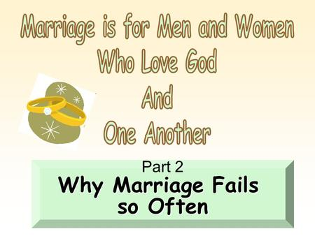 Part 2 Why Marriage Fails so Often. What is failure in marriage ?  Divorce  Does not have to end in divorce to be a failure.  If it does not prepare.