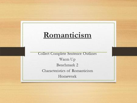 Romanticism Collect Complete Sentence Outlines Warm Up Benchmark 2 Characteristics of Romanticism Homework.