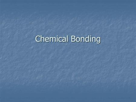 Chemical Bonding. Chemical Bonds A bond is a force that holds groups of two or more atoms together and makes them function as a unit. A bond is a force.