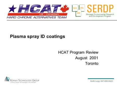 Keith Legg 847-680-9420 Plasma spray ID coatings HCAT Program Review August 2001 Toronto.