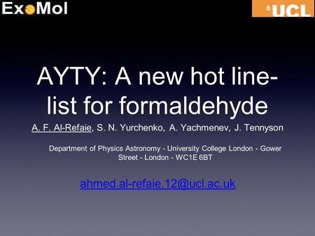 AYTY: A new hot line- list for formaldehyde A. F. Al-Refaie, S. N. Yurchenko, A. Yachmenev, J. Tennyson Department of Physics Astronomy - University College.