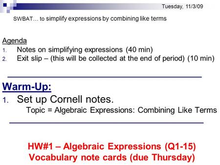 SWBAT… to simplify expressions by combining like terms Agenda 1. Notes on simplifying expressions (40 min) 2. Exit slip – (this will be collected at the.