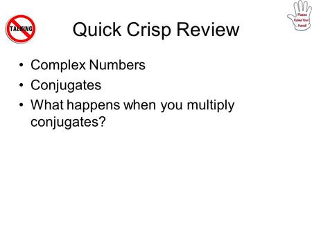 Quick Crisp Review Complex Numbers Conjugates What happens when you multiply conjugates?