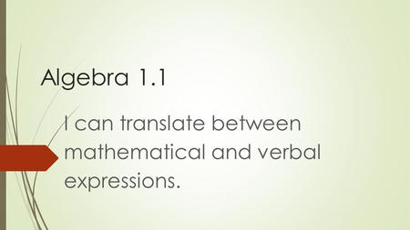 Algebra 1.1 I can translate between mathematical and verbal expressions.