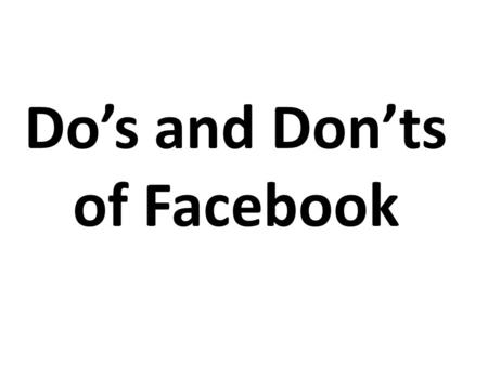 Do's and Don'ts of Facebook