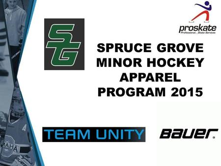 SPRUCE GROVE MINOR HOCKEY APPAREL PROGRAM 2015. TEAM TRACK SUIT (Recommended) Lightweight Jacket and Pant Lightweight Jacket has a mesh liner on the inside.
