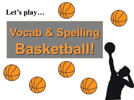 "Let's play… Vocab & Spelling Basketball!. DEF: Able to say something in an acceptable way without offending POS? Adjective Trick? The way you ""act"" or."