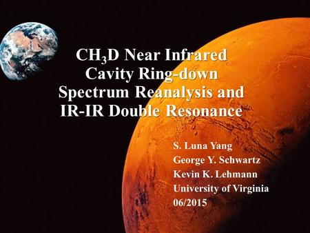 CH 3 D Near Infrared Cavity Ring-down Spectrum Reanalysis and IR-IR Double Resonance S. Luna Yang George Y. Schwartz Kevin K. Lehmann University of Virginia.