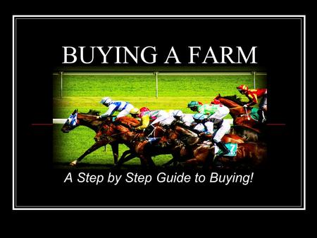 BUYING A FARM A Step by Step Guide to Buying!. BUYING FARMS IS MY SPECIALTY Mary Bennett 859-433-4370  I.