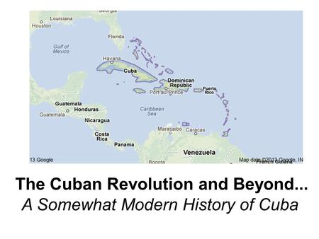 The Cuban Revolution and Beyond... A Somewhat Modern History of Cuba.