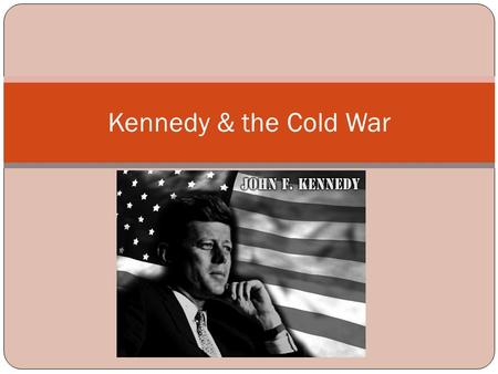 Kennedy & the Cold War. Election of 1960 Frustrations with Eisenhower mounted USSR launched Sputnik U-2 incident Cuba joining with Soviet Union ARE WE.