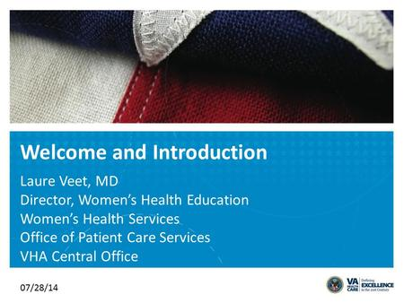 VETERANS HEALTH ADMINISTRATION Welcome and Introduction Laure Veet, MD Director, Women's Health Education Women's Health Services Office of Patient Care.