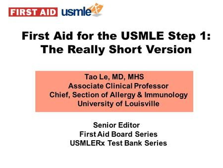 Tao Le, MD, MHS Associate Clinical Professor Chief, Section of Allergy & Immunology University of Louisville Senior Editor First Aid Board Series USMLERx.