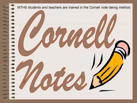 MTHS students and teachers are trained in the Cornell note taking method.
