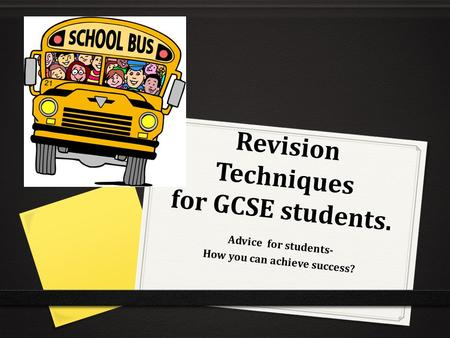 Revision Techniques for GCSE students. Advice for students- How you can achieve success?