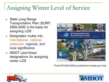 Assigning Winter Level of Service State Long Range Transportation Plan (SLRP) 2005-2030 is the basis for assigning LOS Designates routes into International,