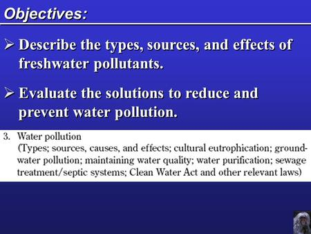 Objectives:  Describe the types, sources, and effects of freshwater pollutants.  Evaluate the solutions to reduce and prevent water pollution.