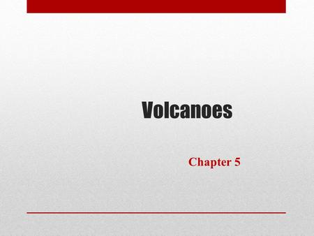 Volcanoes Chapter 5. Rigid <strong>Earth</strong> to Plate Tectonics Learning Objectives Know the different types of volcanoes <strong>and</strong> their associated features Understand.