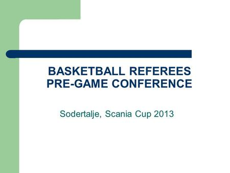 BASKETBALL REFEREES PRE-GAME CONFERENCE Sodertalje, Scania Cup 2013.